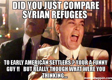 Syria Meme - did you just compare syrian refugees to early american