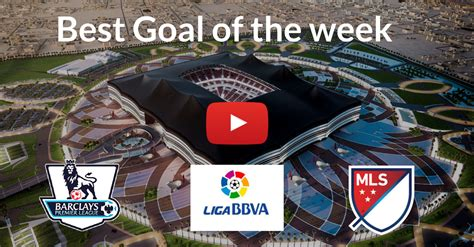 epl goal of the week what is your favorite mls la liga and premier league