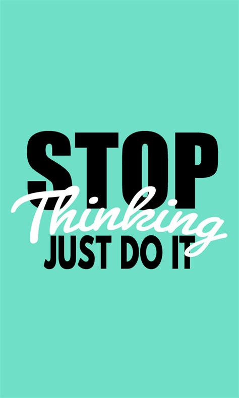Does It Stop by Stop Thinking Just Do It You Can Do Anything