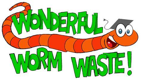 Wonderful Worm Waste Wonderful Worm Waste School