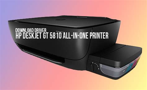 Hp Printer Gt 5810 All In One hp deskjet gt 5810 all in one printer driver