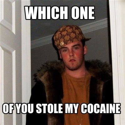 Which Meme Are You - meme creator which one of you stole my cocaine meme