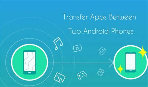how to transfer apps to new android phone how to transfer apps between two android phones