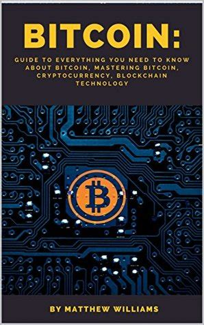 mastering bitcoin a beginnerâ s guide to bitcoin cryptocurrencies and investing books bitcoin guide to everything by matthew williams p2p free
