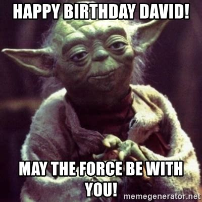 Yoda Meme Generator - happy birthday david may the force be with you yoda