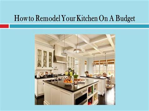 how to renovate on a budget how to remodel your kitchen on a budget authorstream