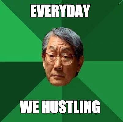 Meme With - meme creator everyday we hustling meme generator at