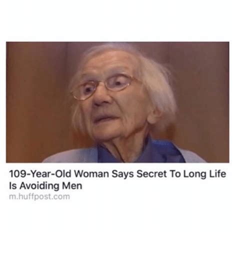 Old Woman Meme - 109 year old woman says secret to long life is avoiding