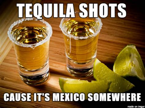 Tequila Memes - tequila tuesday funny pictures and quotes
