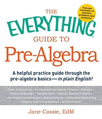 the guide to algebra guide series the everything guide to pre algebra a helpful practice