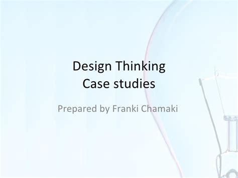 Design Thinking Case Study | franki chamaki design thinking human thinking