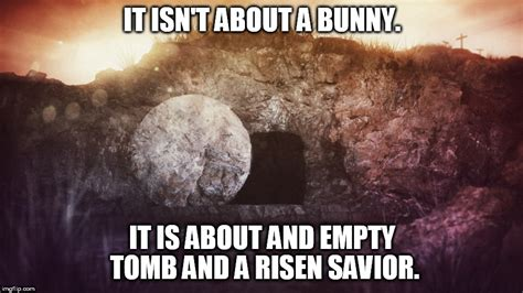 He Is Risen Meme - empty tomb imgflip