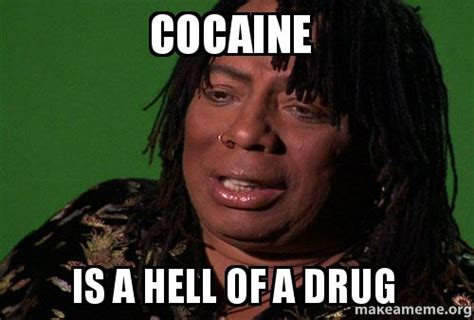 Cocaine Meme - is cocaine a hell of a drug meme memes