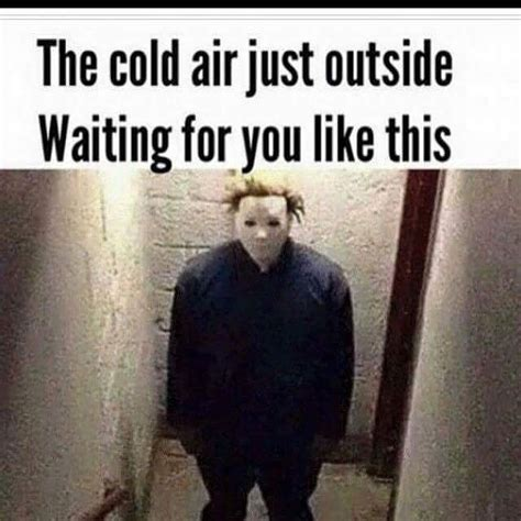Cold Outside Meme - the funniest cold weather memes