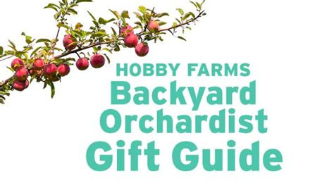 backyard orchardist 4 gifts for the backyard orchardist hobby farms