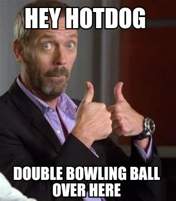 Double Picture Meme Generator - meme creator hey hotdog double bowling ball over here