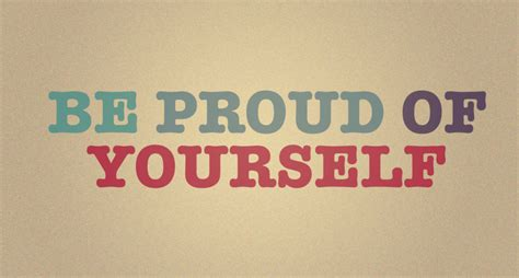 Is Proud Of by Be Proud Of Yourself Quotes Quotesgram