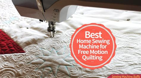 Best Home Sewing Machine For Free Motion Quilting best home sewing machine for free motion quilting