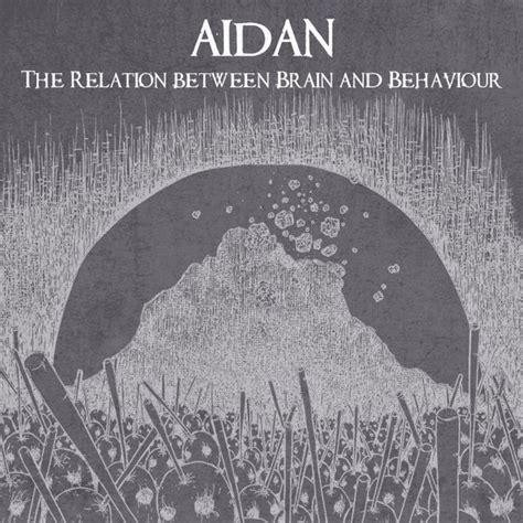 aiden the last live version the relation between brain and behaviour aidan last fm