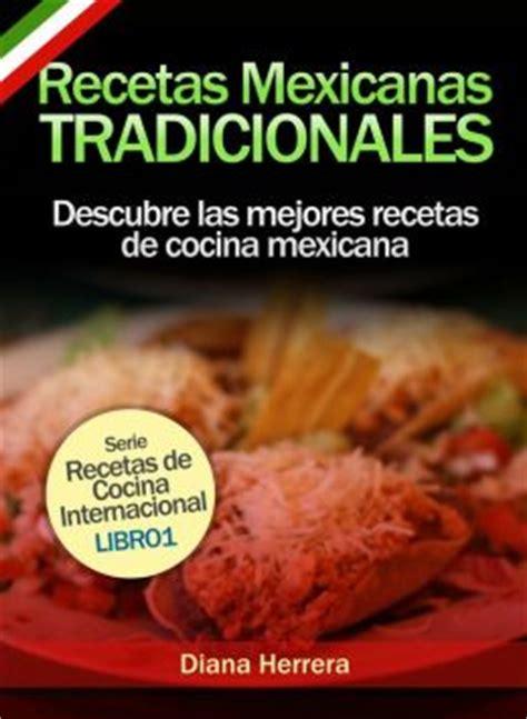 recetas mexicanas tradicionales descubre las mejores recetas de cocina mexicana by diana
