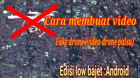 cara membuat drone youtube cara membuat video fake drone di kinemaster video drone