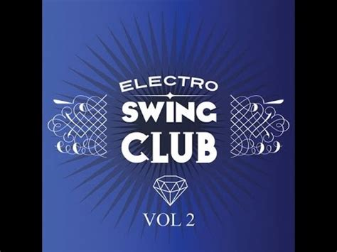 electro swing club electro swing club vol 2 full album 2015 youtube