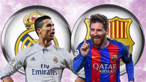 imagenes real madrid vs barcelona 2017 prediksi real madrid vs barcelona bukan sekedar el