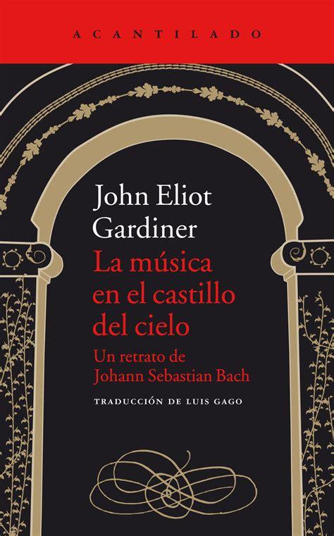 la musica en el castillo del cielo un retrato de johann sebastian bach libro para leer ahora la m 250 sica en el castillo del cielo editorial acantilado