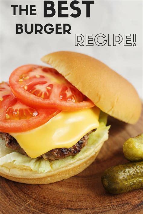 best burger recipe the best burger recipe savvy in the kitchen
