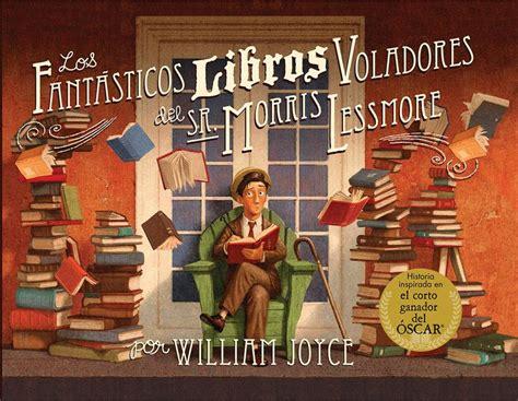 descargar cuentos fantasticos primera biblioteca libro e gratis los fant 225 sticos libros voladores del se 241 or morris lessmore