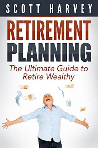 the retirement plan books retirement planning the ultimate guide to retire wealthy