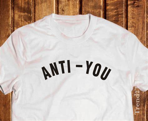 Anti You T Shirt anti you shirt t shirt anti you 100 cotton shirt instagram inspired