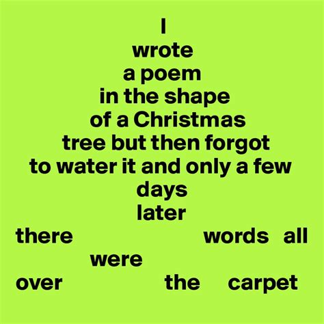 weihnachtsbaum gedichte i wrote a poem in the shape of a tree but then