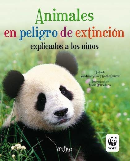 animales en peligro de extinci 211 n silhol sandrine y gu 201 rive ga 203 lle sinopsis del libro
