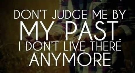 Don T Judge Me Quotes by Quote Don T Judge My By My Past