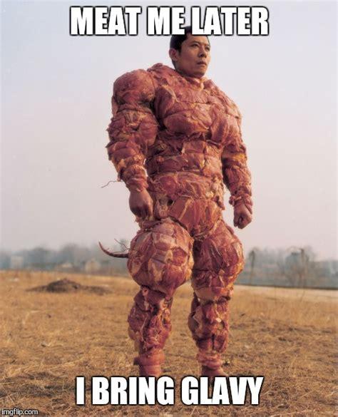 Meat Memes - meat sweats imgflip