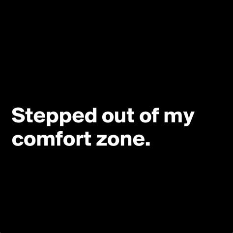 out of my comfort zone stepped out of my comfort zone post by meohmy on boldomatic