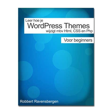 Wordpress Layout Wijzigen | wordpress themes wijzigen e book voor beginners