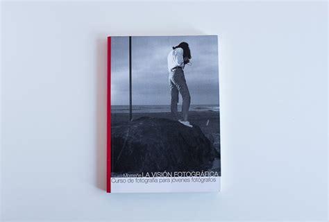 libro la visin fotogrfica 10 libros de fotograf 237 a que no pueden faltar en tu maleta este verano photolari