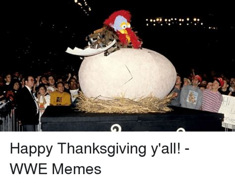 Happy Thanksgiving Memes - happy thanksgiving y all wwe memes meme on sizzle