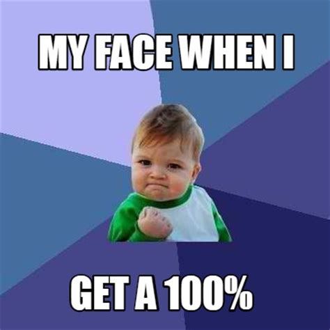 Meme Creatpr - meme creator my face when i get a 100 meme generator at