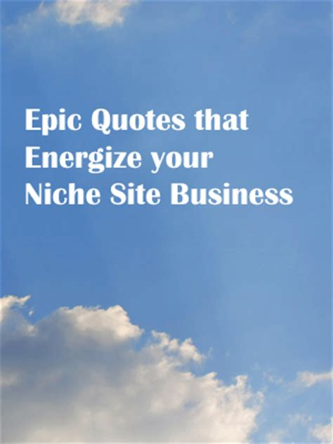 epic quotes that energize your niche site business niche up