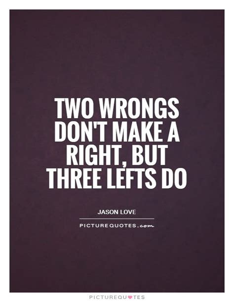 Two Fugs Dont Make A Right by Two Wrongs Don T Make A Right But Three Lefts Do