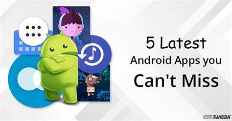 can t android 5 recently launched android apps you can t afford to miss