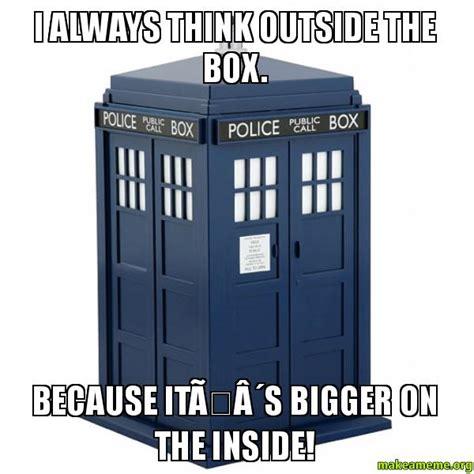 Tardis Meme - think outside the box meme memes