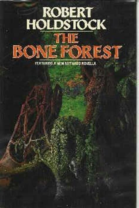 one bone a novel story river books books the bone forest mythago wood book 3 by robert holdstock