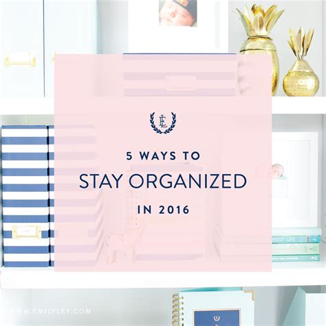 get organized stay organized books 5 ways to stay organized in 2016 emily ley