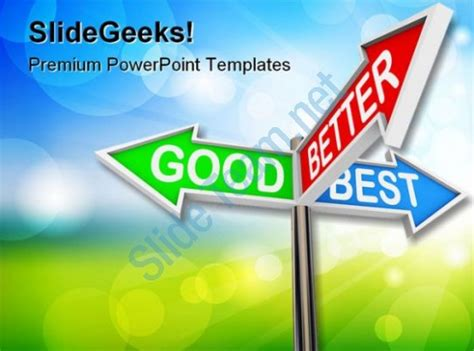 Better Powerpoint Templates Good Better Best Choices Business Powerpoint Templates And Powerpoint Backgrounds 0411