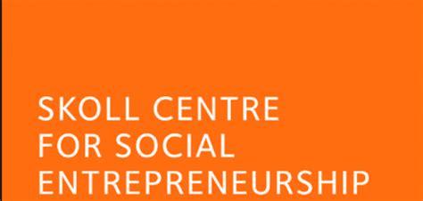 Mba Social Entrepreneurship Scholarship by Skoll Scholarship To Study Social Entrepreneurship At