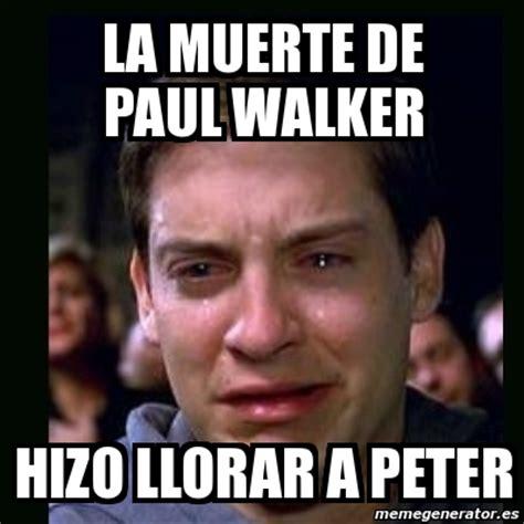 Paul Walker Meme - la muerte de paul walker hizo llorar a peter memes